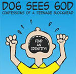 Dog Sees God; Confessions of a Teenage Blockhead