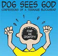 Dog Sees God; Confessions of a Teenage Blockhead
